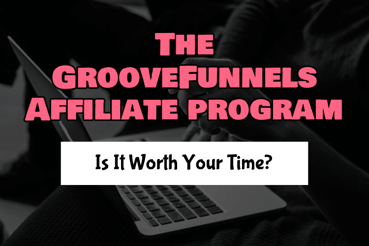 The GrooveFunnels Affiliate program - a person using a laptop